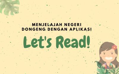 Menjelajah Negeri Dongeng dengan Aplikasi Let's Read!