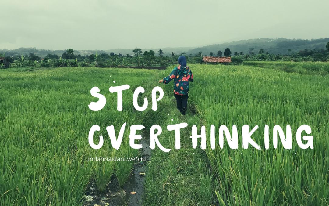 7 Hal yang Saya Lakukan Saat Menghadapi Overthinking